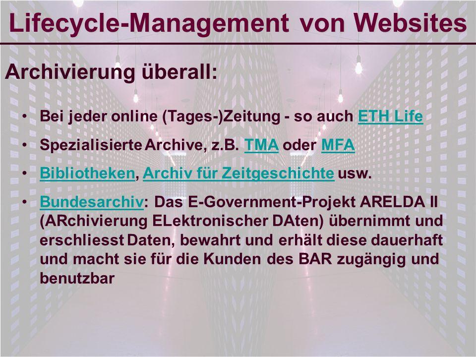 6-Sep-2007reto ambühler6 Lifecycle-Management von Websites Archivierung überall: Bei jeder online (Tages-)Zeitung - so auch ETH LifeETH Life Spezialisierte Archive, z.B.