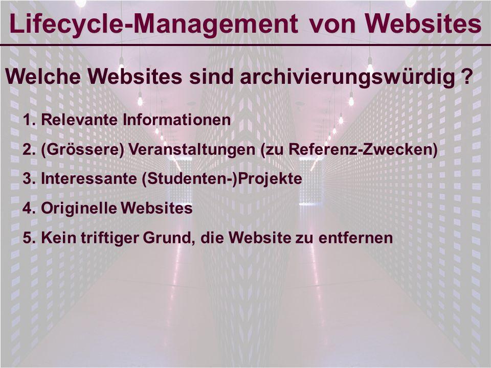 6-Sep-2007reto ambühler10 Lifecycle-Management von Websites Wer entscheidet, was archivierungswürdig ist .