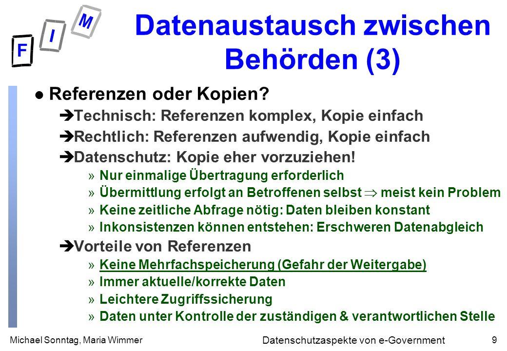 Michael Sonntag, Maria Wimmer9 Datenschutzaspekte von e-Government Datenaustausch zwischen Behörden (3) l Referenzen oder Kopien.