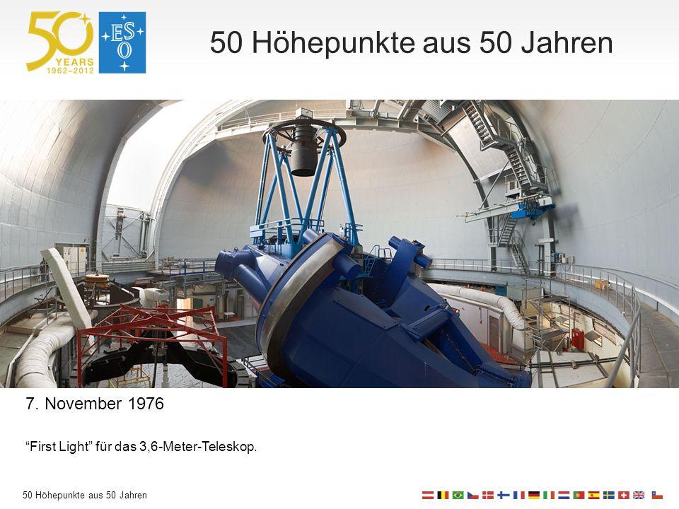 50 Höhepunkte aus 50 Jahren 7. November 1976 First Light für das 3,6-Meter-Teleskop.