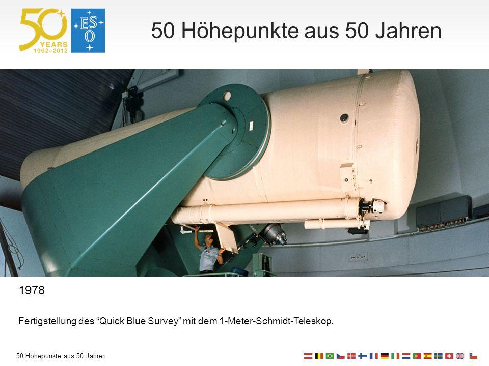 50 Höhepunkte aus 50 Jahren 1978 Fertigstellung des Quick Blue Survey mit dem 1-Meter-Schmidt-Teleskop.