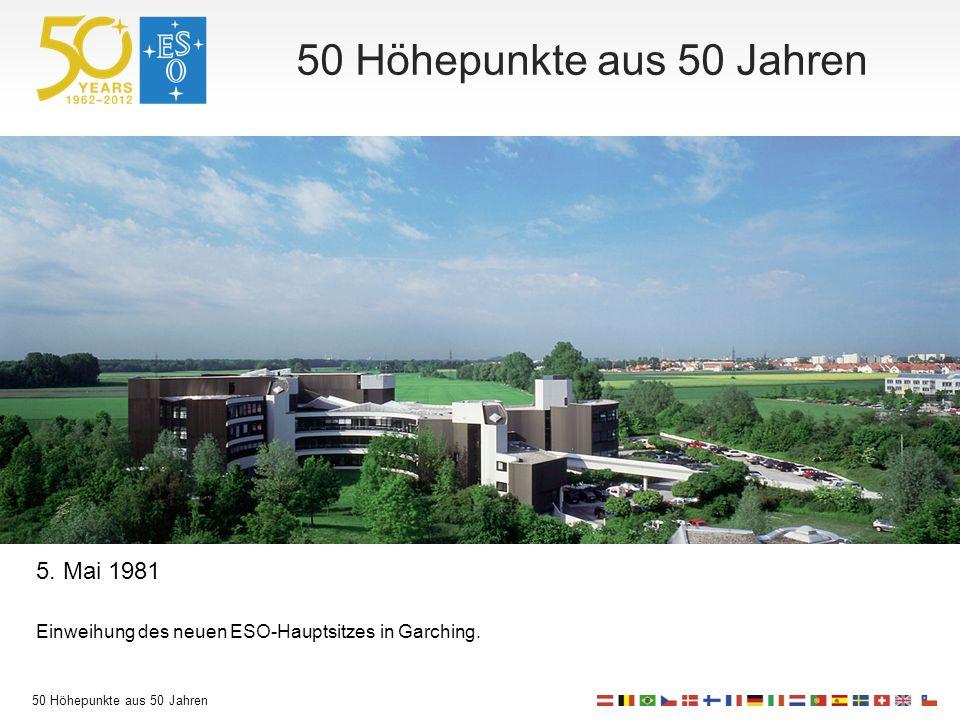 50 Höhepunkte aus 50 Jahren 5. Mai 1981 Einweihung des neuen ESO-Hauptsitzes in Garching.