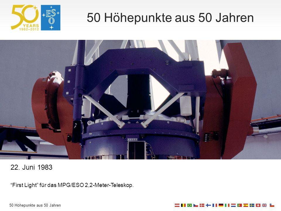 50 Höhepunkte aus 50 Jahren 22. Juni 1983 First Light für das MPG/ESO 2,2-Meter-Teleskop.