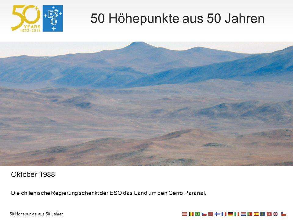 50 Höhepunkte aus 50 Jahren Oktober 1988 Die chilenische Regierung schenkt der ESO das Land um den Cerro Paranal.