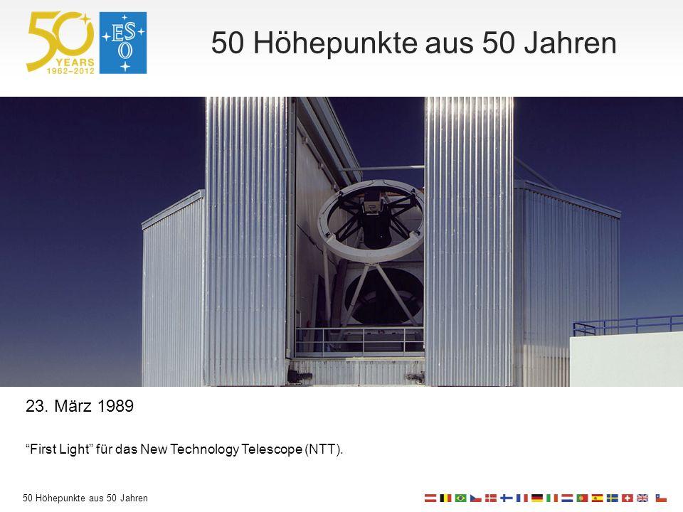 50 Höhepunkte aus 50 Jahren 23. März 1989 First Light für das New Technology Telescope (NTT).