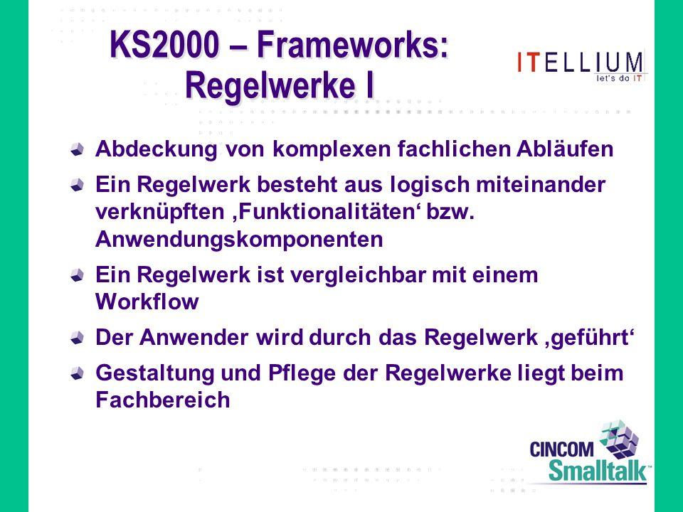 KS2000 – Frameworks: Regelwerke I Abdeckung von komplexen fachlichen Abläufen Ein Regelwerk besteht aus logisch miteinander verknüpften Funktionalitäten bzw.