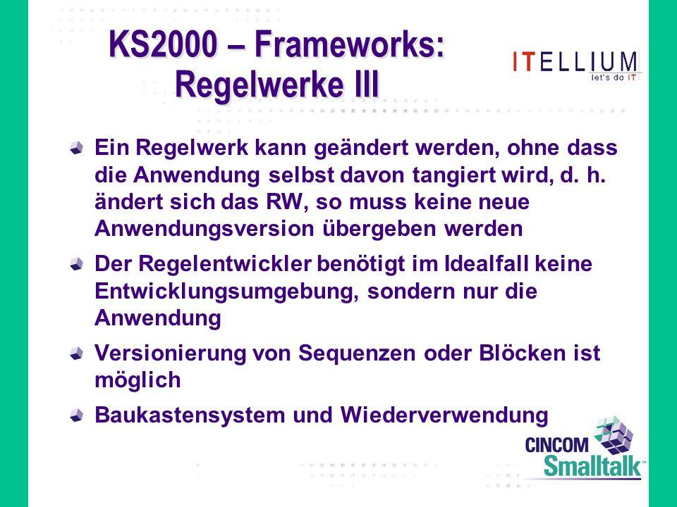 KS2000 – Frameworks: Regelwerke III Ein Regelwerk kann geändert werden, ohne dass die Anwendung selbst davon tangiert wird, d.