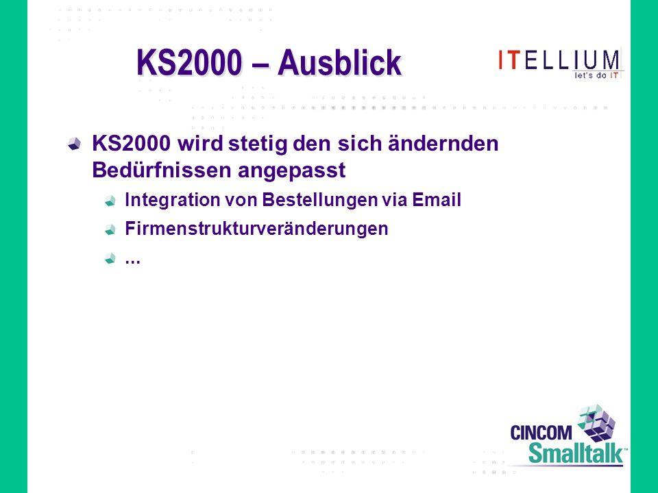 KS2000 – Ausblick KS2000 wird stetig den sich ändernden Bedürfnissen angepasst Integration von Bestellungen via Email Firmenstrukturveränderungen...