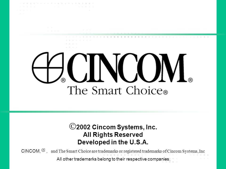 2002 Cincom Systems, Inc. All Rights Reserved Developed in the U.S.A. CINCOM,, and The Smart Choice are trademarks or registered trademarks of Cincom