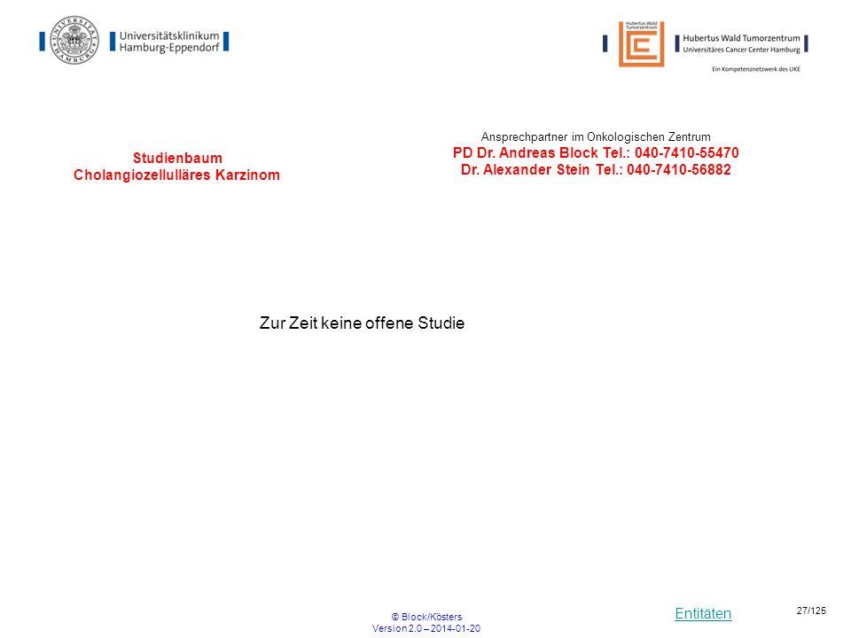 Entitäten © Block/Kösters Version 2.0 – 2014-01-20 27/125 Studienbaum Cholangiozellulläres Karzinom Zur Zeit keine offene Studie Ansprechpartner im On