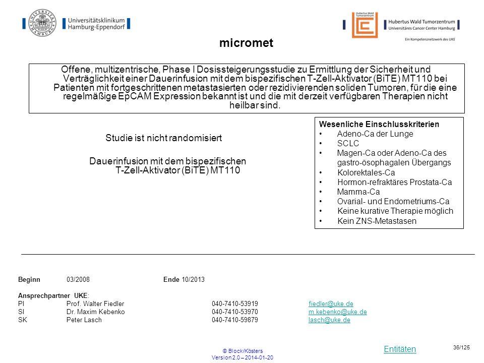 Entitäten © Block/Kösters Version 2.0 – 2014-01-20 36/125 micromet Offene, multizentrische, Phase I Dosissteigerungsstudie zu Ermittlung der Sicherhei
