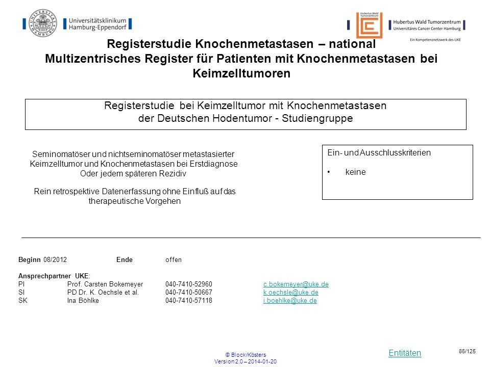 Entitäten © Block/Kösters Version 2.0 – 2014-01-20 86/125 Registerstudie bei Keimzelltumor mit Knochenmetastasen der Deutschen Hodentumor - Studiengru