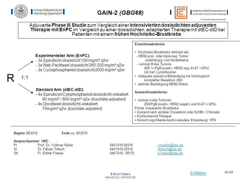 Entitäten © Block/Kösters Version 2.0 – 2014-01-20 98/125 GAIN-2 (GBG68) Adjuvante Phase III Studie zum Vergleich einer intensivierten dosisdichten ad