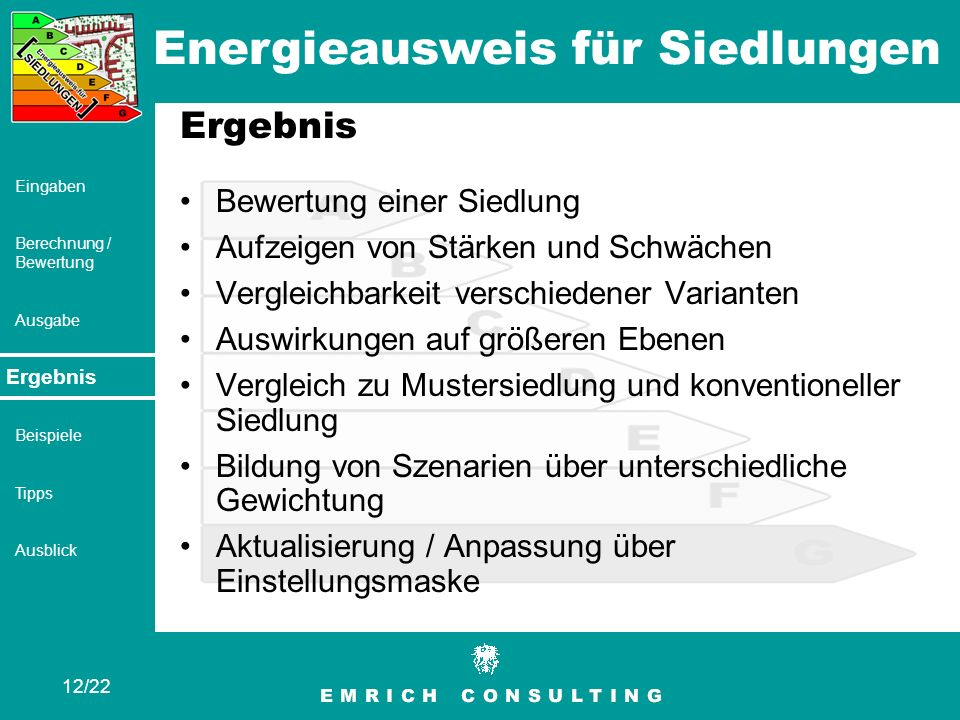 Energieausweis für Siedlungen 12/22 Eingaben Berechnung / Bewertung Ausgabe Ergebnis Beispiele Tipps Ausblick Ergebnis Bewertung einer Siedlung Aufzei