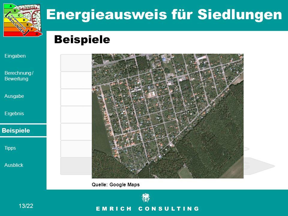 Energieausweis für Siedlungen 13/22 Eingaben Berechnung / Bewertung Ausgabe Ergebnis Beispiele Tipps Ausblick Beispiele Quelle: Google Maps Beispiele