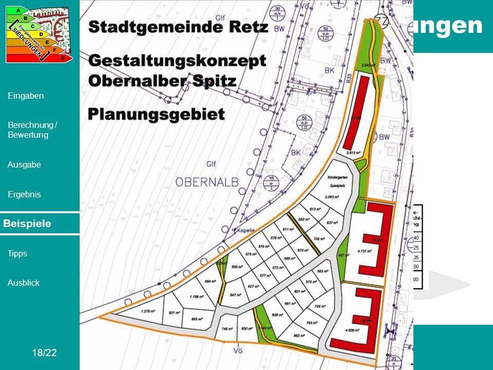 Energieausweis für Siedlungen 18/22 Eingaben Berechnung / Bewertung Ausgabe Ergebnis Beispiele Tipps Ausblick Beispiele Retz – Obernalber Spitz V2b: C