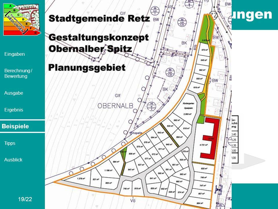 Energieausweis für Siedlungen 19/22 Eingaben Berechnung / Bewertung Ausgabe Ergebnis Beispiele Tipps Ausblick Beispiele Retz – Obernalber Spitz V2c: C