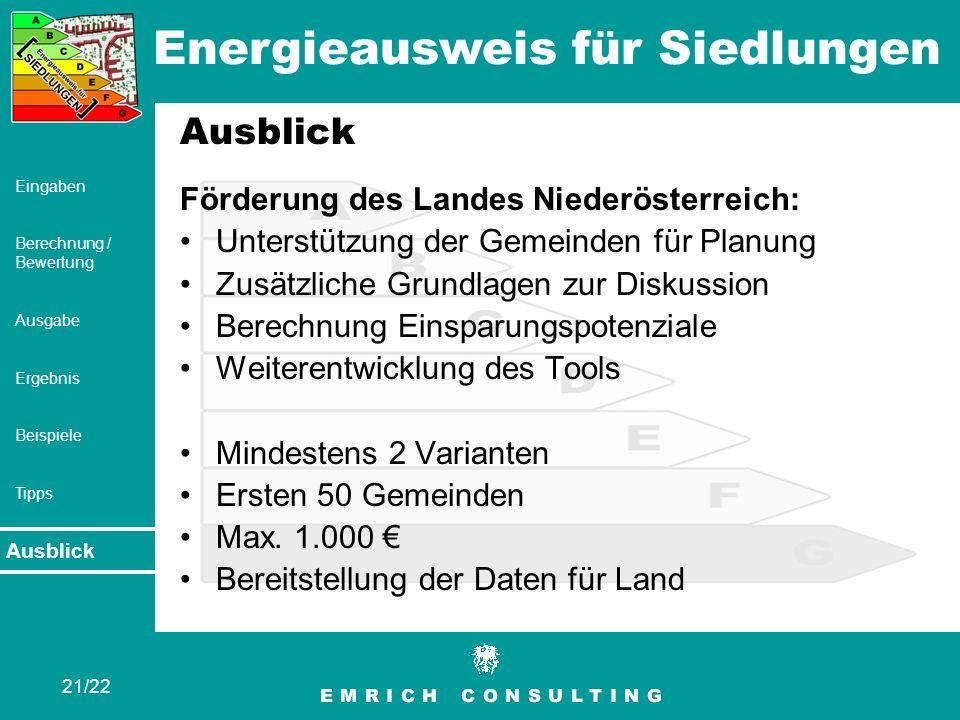 Energieausweis für Siedlungen 21/22 Eingaben Berechnung / Bewertung Ausgabe Ergebnis Beispiele Tipps Ausblick Förderung des Landes Niederösterreich: U