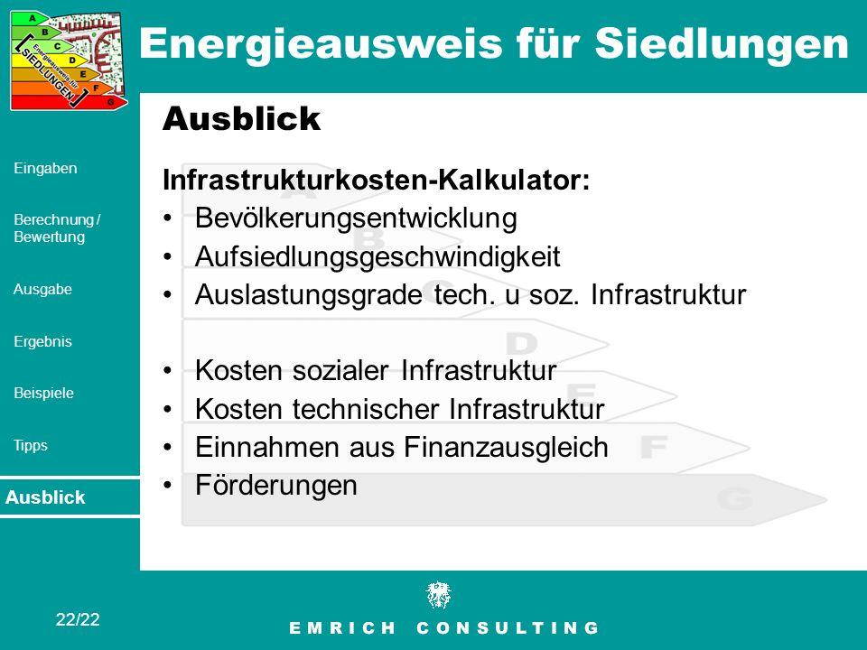 Energieausweis für Siedlungen 22/22 Eingaben Berechnung / Bewertung Ausgabe Ergebnis Beispiele Tipps Ausblick Infrastrukturkosten-Kalkulator: Bevölker