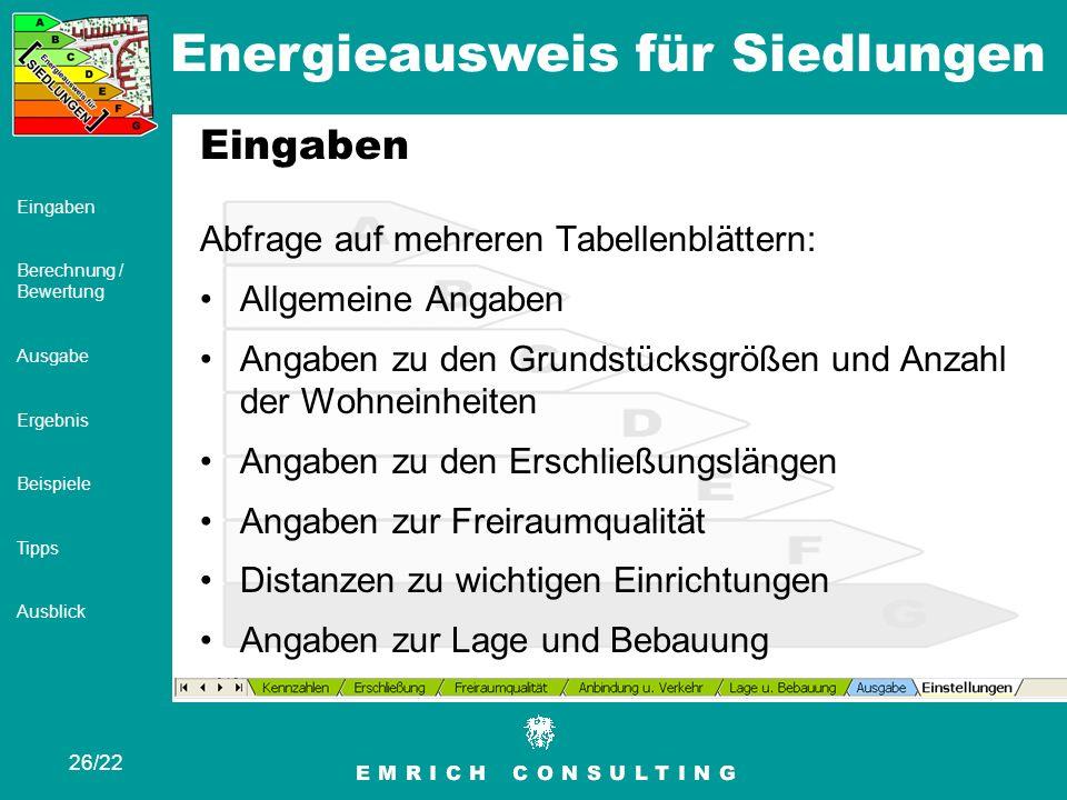Energieausweis für Siedlungen 26/22 Eingaben Berechnung / Bewertung Ausgabe Ergebnis Beispiele Tipps Ausblick Eingaben Abfrage auf mehreren Tabellenbl