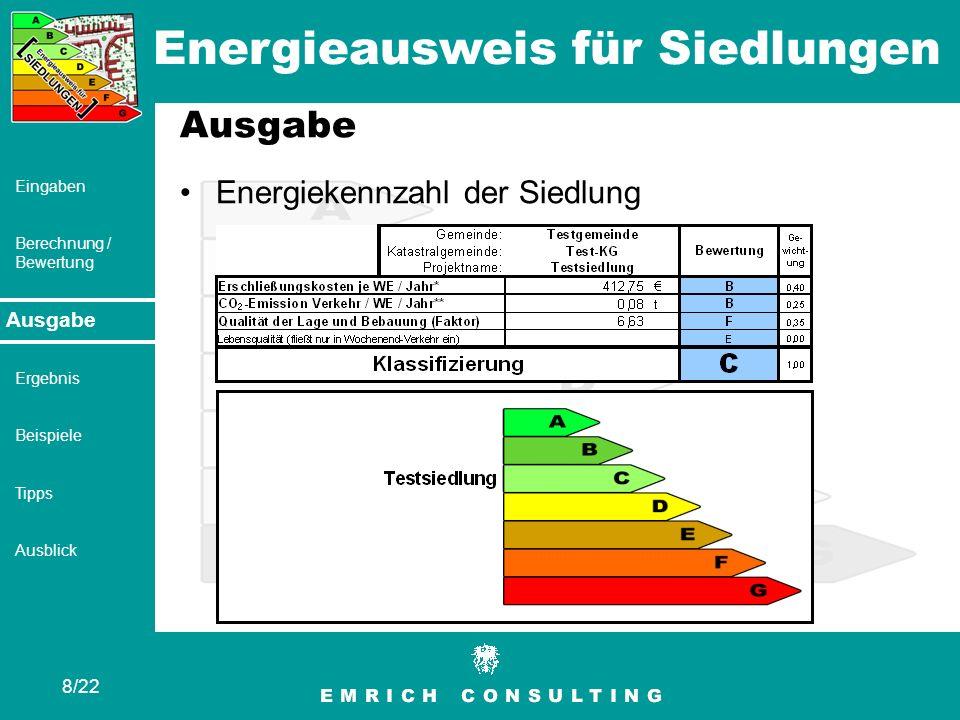Energieausweis für Siedlungen 8/22 Eingaben Berechnung / Bewertung Ausgabe Ergebnis Beispiele Tipps Ausblick Ausgabe Energiekennzahl der Siedlung Ausg