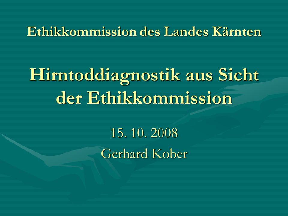 15. 10. 2008 Gerhard Kober Ethikkommission des Landes Kärnten Hirntoddiagnostik aus Sicht der Ethikkommission