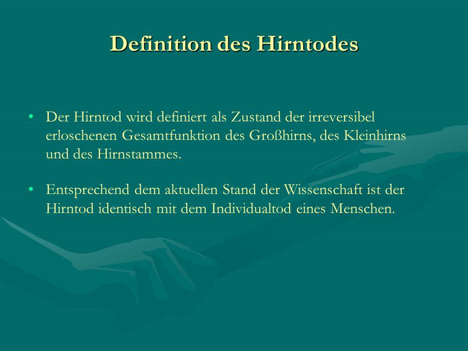 Definition des Hirntodes Der Hirntod wird definiert als Zustand der irreversibel erloschenen Gesamtfunktion des Großhirns, des Kleinhirns und des Hirn