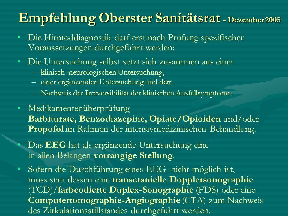 Empfehlung Oberster Sanitätsrat - Dezember 2005 Die Hirntoddiagnostik darf erst nach Prüfung spezifischer Voraussetzungen durchgeführt werden: Die Unt