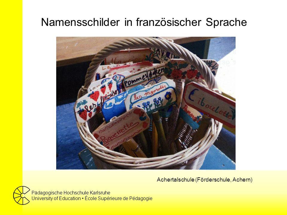 Pädagogische Hochschule Karlsruhe University of Education École Supérieure de Pédagogie Namensschilder in französischer Sprache Achertalschule (Förderschule, Achern)