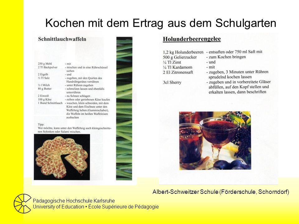 Pädagogische Hochschule Karlsruhe University of Education École Supérieure de Pédagogie Kochen mit dem Ertrag aus dem Schulgarten Albert-Schweitzer Sc