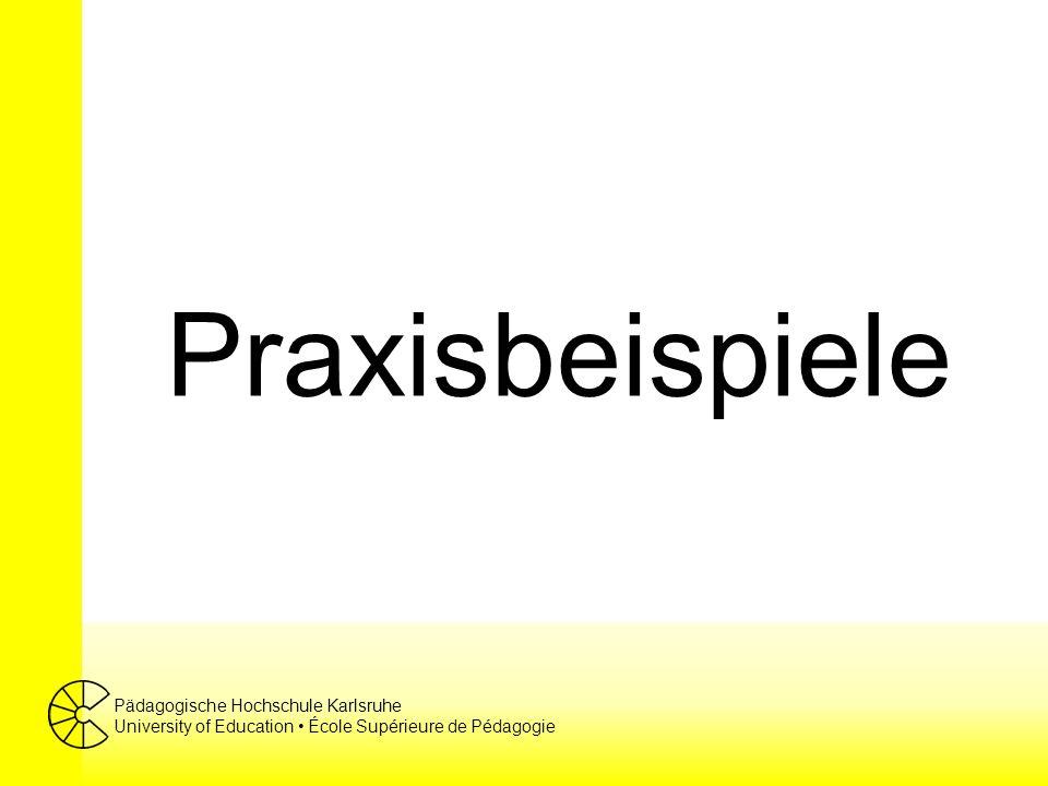 Pädagogische Hochschule Karlsruhe University of Education École Supérieure de Pédagogie Praxisbeispiele