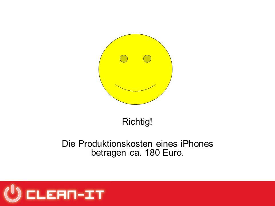 Richtig! Die Produktionskosten eines iPhones betragen ca. 180 Euro.