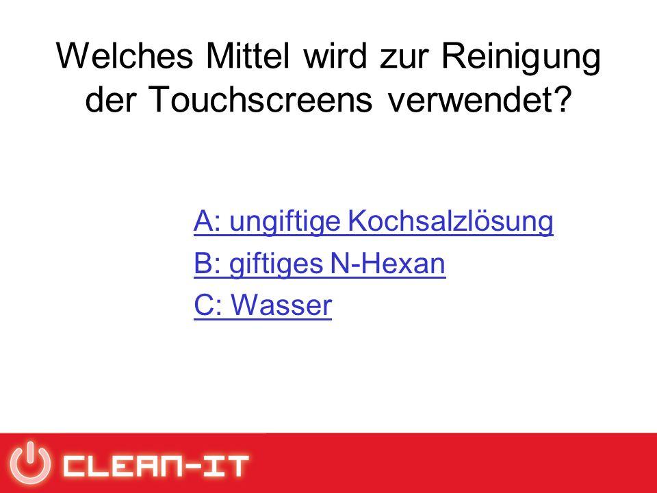Welches Mittel wird zur Reinigung der Touchscreens verwendet.