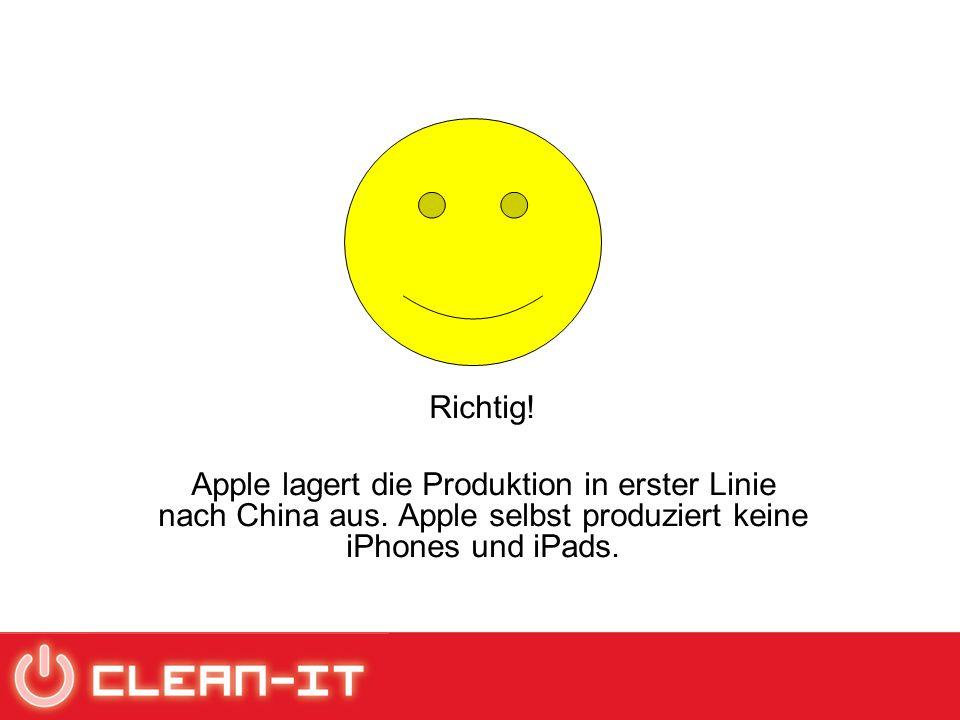 Richtig. Apple lagert die Produktion in erster Linie nach China aus.