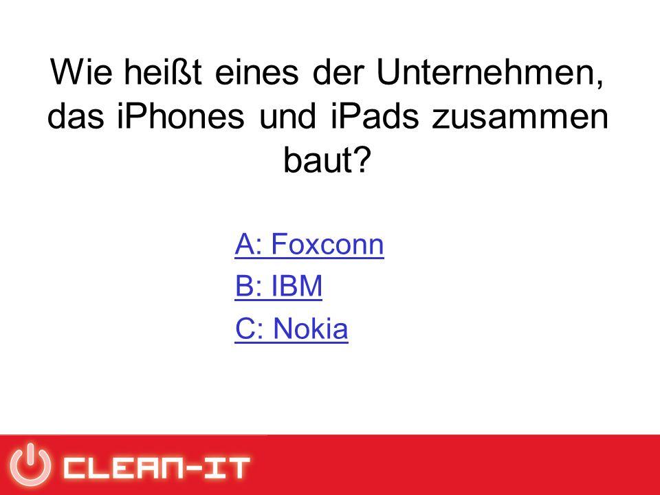 Wie heißt eines der Unternehmen, das iPhones und iPads zusammen baut A: Foxconn B: IBM C: Nokia