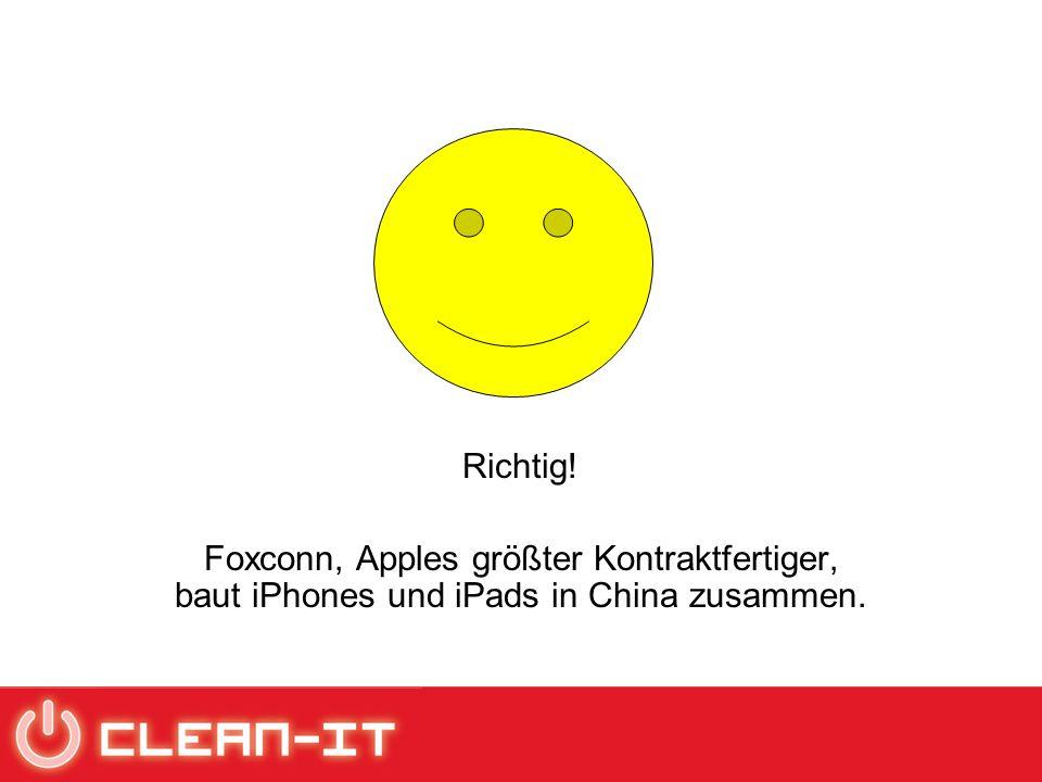 Richtig! Foxconn, Apples größter Kontraktfertiger, baut iPhones und iPads in China zusammen.