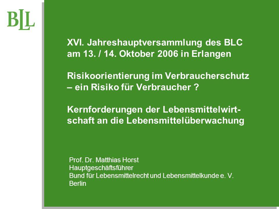 XVI. Jahreshauptversammlung des BLC am 13. / 14. Oktober 2006 in Erlangen Risikoorientierung im Verbraucherschutz – ein Risiko für Verbraucher ? Kernf
