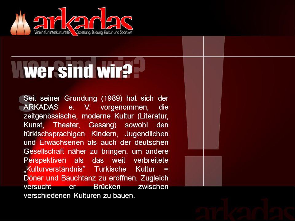 Seit seiner Gründung (1989) hat sich der ARKADAS e.
