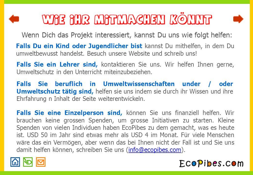 Wenn Dich das Projekt interessiert, kannst Du uns wie folgt helfen: Falls Du ein Kind oder Jugendlicher bist kannst Du mithelfen, in dem Du umweltbewusst handelst.