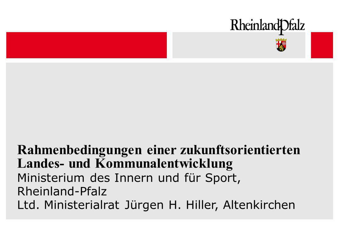 Rahmenbedingungen einer zukunftsorientierten Landes- und Kommunalentwicklung Ministerium des Innern und für Sport, Rheinland-Pfalz Ltd. Ministerialrat
