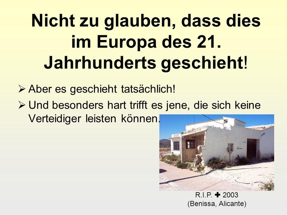 R.I.P. 2003 (Benissa, Alicante) Nicht zu glauben, dass dies im Europa des 21. Jahrhunderts geschieht! Aber es geschieht tatsächlich! Und besonders har