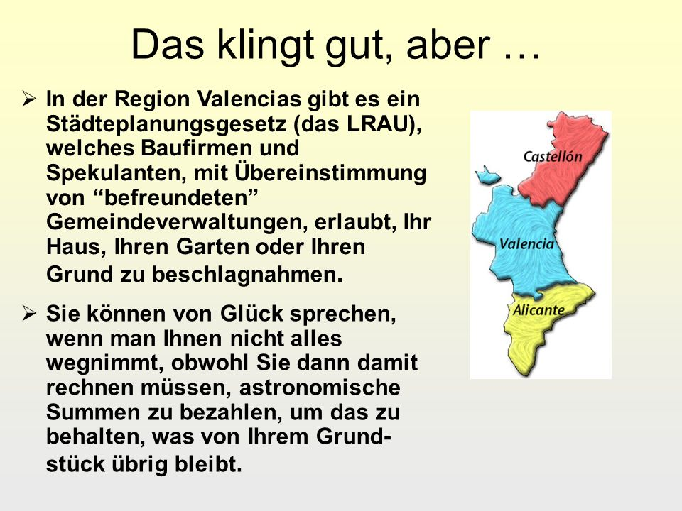 Das klingt gut, aber … In der Region Valencias gibt es ein Städteplanungsgesetz (das LRAU), welches Baufirmen und Spekulanten, mit Übereinstimmung von