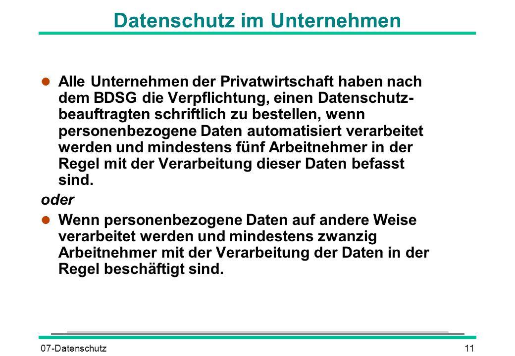 07-Datenschutz11 Datenschutz im Unternehmen l Alle Unternehmen der Privatwirtschaft haben nach dem BDSG die Verpflichtung, einen Datenschutz- beauftra