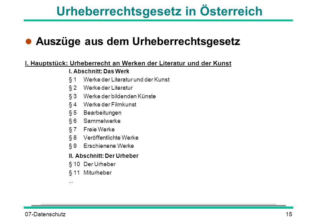 07-Datenschutz15 Urheberrechtsgesetz in Österreich l Auszüge aus dem Urheberrechtsgesetz I. Hauptstück: Urheberrecht an Werken der Literatur und der K