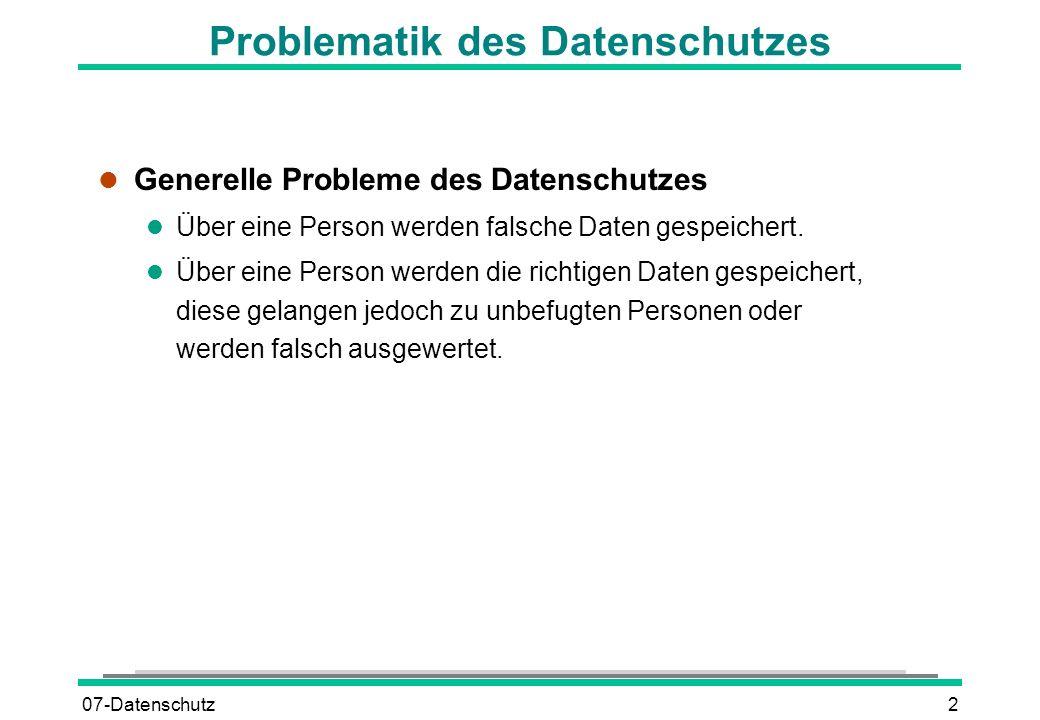 07-Datenschutz2 Problematik des Datenschutzes l Generelle Probleme des Datenschutzes l Über eine Person werden falsche Daten gespeichert. l Über eine