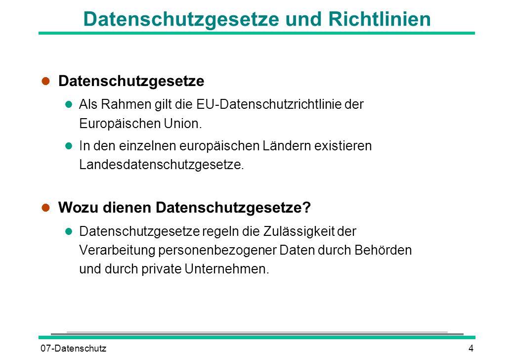 07-Datenschutz4 Datenschutzgesetze und Richtlinien l Datenschutzgesetze l Als Rahmen gilt die EU-Datenschutzrichtlinie der Europäischen Union. l In de
