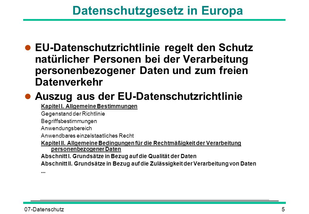 07-Datenschutz5 Datenschutzgesetz in Europa l EU-Datenschutzrichtlinie regelt den Schutz natürlicher Personen bei der Verarbeitung personenbezogener D