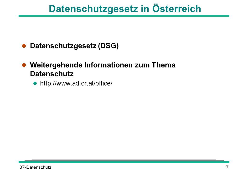 07-Datenschutz8 Datenschutzgesetz in der Schweiz l Bundesgesetz über den Datenschutz (DSG) l Verordnung zum Bundesgesetz über den Datenschutz (VDSG) l Weitergehende Informationen zum Thema Datenschutz l http://www.edsb.ch