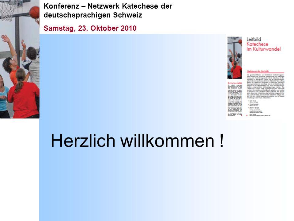 Konferenz – Netzwerk Katechese der deutschsprachigen Schweiz Samstag, 23. Oktober 2010 Herzlich willkommen !