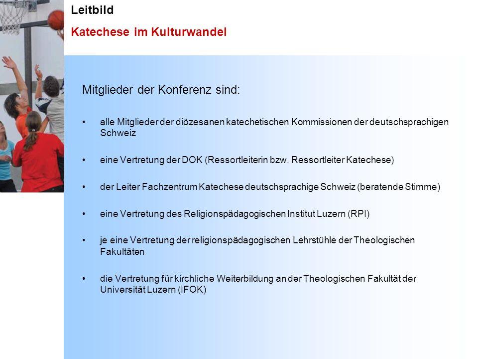 Leitbild Katechese im Kulturwandel Mitglieder der Konferenz sind: alle Mitglieder der diözesanen katechetischen Kommissionen der deutschsprachigen Sch